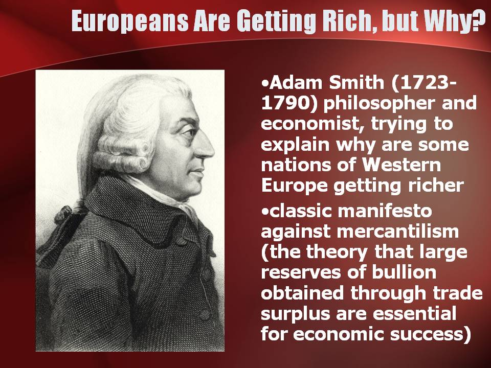 adam smith and mercantilism Adam smith and the wealth of nations by joy blenman mercantilism held that wealth was fixed and finite and that the only way to prosper was to hoard gold.
